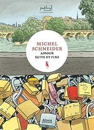 Amour suite et fins par Michel Schneider