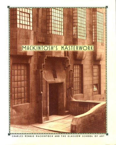 Mackintosh's Masterwork: Charles Rennie Mackintosh and the Glasgow School of ()