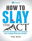 How to Slay the ACT: Proven Strategies to Help you Conquer the College Entrance Exam