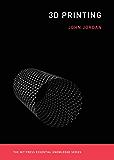 3D Printing (MIT Press Essential Knowledge series)