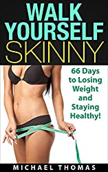 Walk Yourself Skinny: 66 Days to Losing Weight and Staying Healthy! (English Edition)