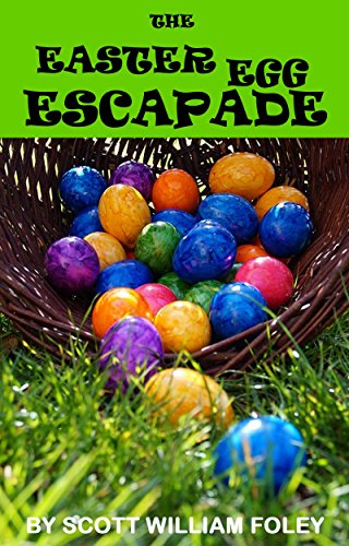 The Easter Egg Escapade: A Short Story by [Foley, Scott William]