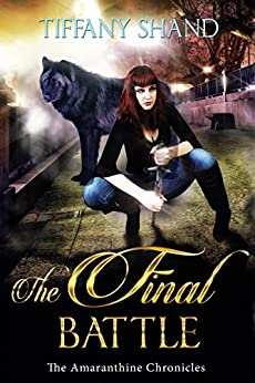 The Final Battle: Urban Fantasy Serial: The Amaranthine Chronicles Book 3 by [Shand, Tiffany]