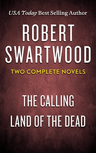 Robert Swartwood: Two Complete Novels (The Calling & Land of the Dead)