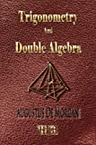 Trigonometry and Double Algebra - Unabridged, Augustus De Morgan, 1933998717