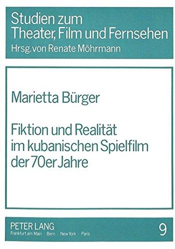 Fiktion und Realität im kubanischen Spielfilm der 70er Jahre (Studien zum Theater, Film und Fernsehen) (German Edition) (70er-jahre-store)