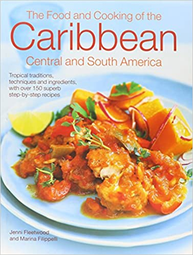 The caribbean central south american cookbook tropical cuisines central south american cookbook tropical cuisines steeped in history all the ingredients and techniques and 150 sensational step by step recipes forumfinder Choice Image
