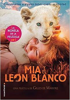 Mia Y El León Blanco: La Novela De La Película por Studio Canal epub