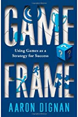 Game Frame: Using Games as a Strategy for Success Hardcover