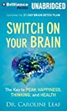 by Leaf, Dr. Caroline Switch on Your Brain: The Key to Peak Happiness, Thinking, and Health (2013) MP3 CD