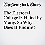The Electoral College Is Hated by Many. So Why Does It Endure? | Jonathan Mahler,Steve Eder