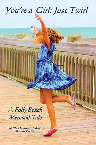 (You're a Girl: Just Twirl: A Folly Beach Mermaid Tale)