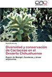 img - for Diversidad y conservaci n de Cactaceae en el Desierto Chihuahuense: Regi n de Mazapil, Zacatecas, y  reas adyacentes (Spanish Edition) book / textbook / text book