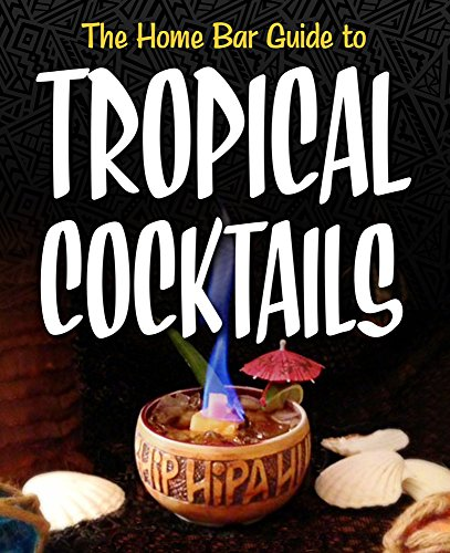 The Home Bar Guide to Tropical Cocktails by Tom Morgan, Kelly Reilly