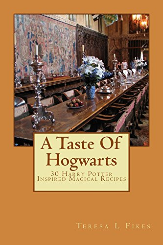 A Taste Of Hogwarts: 30 HARRY POTTER INSPIRED MAGICAL RECIPES (Halloween Recipes Book (Harry Potter Halloween Food)