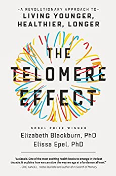 The Telomere Effect: A Revolutionary Approach to Living Younger, Healthier, Longer by [Blackburn, Dr. Elizabeth, Epel, Dr. Elissa]