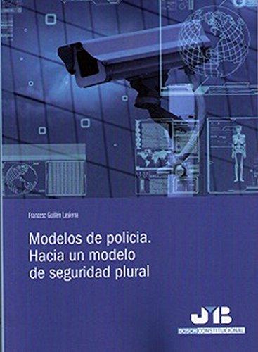 Descargar Libro Modelos De Policía. Hacia Un Modelo De Seguridad Plural Francesc Guillén Lasierra