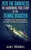 img - for Into the Darkness: The Harrowing True Story of the Titanic Disaster: Riveting First-Hand Accounts of Agony, Sacrifice and Survival book / textbook / text book