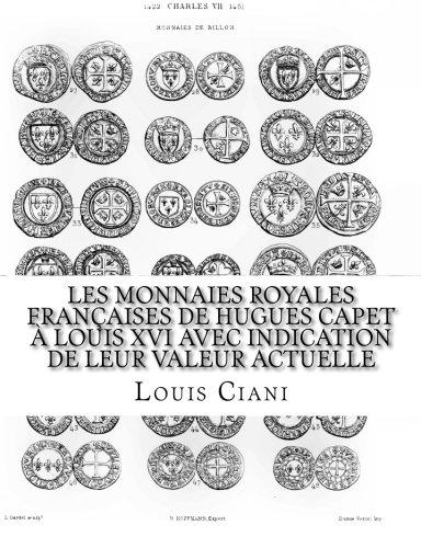 Les Monnaies royales françaises de Hugues Capet à Louis XVI avec indication de leur valeur actuelle  [Ciani, Louis] (Tapa Blanda)