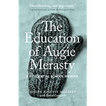 The Education of Augie Merasty: A Residential School Memoir: Unlocking the Truth About Canada's Prisons (The Regina Collection Book 2)