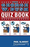 The George W. Bush Quiz Book, Paul Slansky, 0767917847