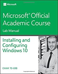 This is the Lab Manual to accompany 70-698: Installing & Configuring Windows 10 exam.  Students pursuing a Microsoft Certified Solutions Associate (MCSA) for Windows 10 will need to start with this 70-698: Installing & Configuring Win...