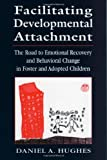 Facilitating Developmental Attachment, Daniel A. Hughes, 0765702703