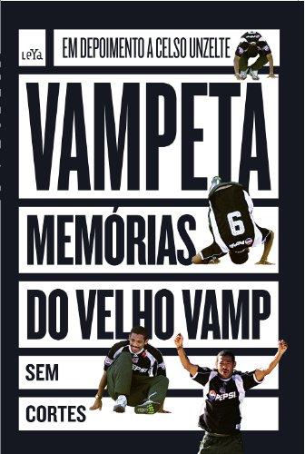 Vampeta. Memórias do Velho Vamp