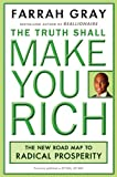 The Truth Shall Make You Rich: The New Road Map to Radical Prosperity