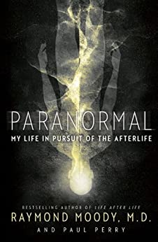 Paranormal: My Life in Pursuit of the Afterlife by [Moody, Raymond, Perry, Paul]