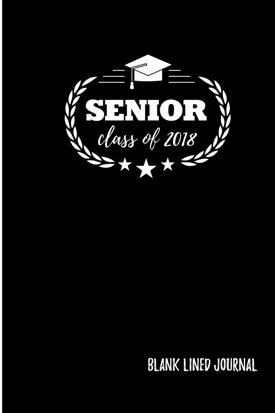 Senior Class of 2018: Blank Lined Journal (Gifts for Graduation) (Volume 3) pdf