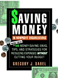 img - for Saving Money in Nonprofit Organizations: More than 100 Money-Saving Ideas, Tips, and Strategies for Reducing Expenses Without Cutting Your Budget book / textbook / text book