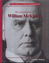 The Assassination of William McKinley (Library of Political Assassinations)