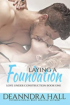 Laying a Foundation: Bonus volume: Includes The Groundbreaking (Love Under Construction series Book 1) by [Hall, Deanndra]