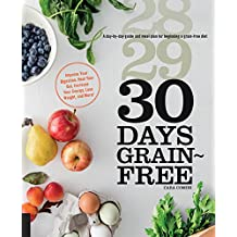 30 Days Grain-Free: A Day-by-Day Guide and Meal Plan for Beginning a Grain-Free Diet - Improve Your Digestion, Heal Your Gut, Increase Your Energy, Lose Weight, and More!