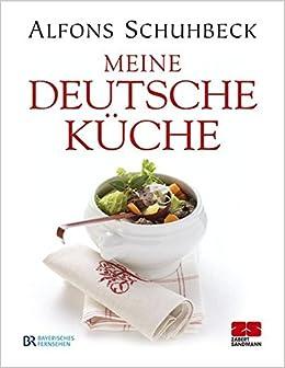 Meine deutsche Küche: Amazon.de: Alfons Schuhbeck: Bücher