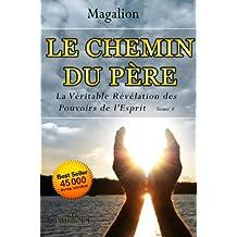 Le Chemin du Père.: Véritable révélation des pouvoirs de l'esprit (Spiritualité vivante t. 1) (French Edition)