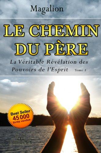 Le Chemin Du Pere Veritable Revelation Des Pouvoirs De L Esprit Spiritualite Vivante T 1 French Edition