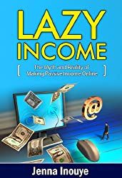 Lazy Income: The myth and reality of making passive income online. (English Edition)
