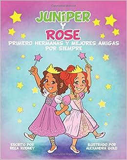 Juniper Y Rose Primero Hermanas Y Mejores Amigas Por Siempre