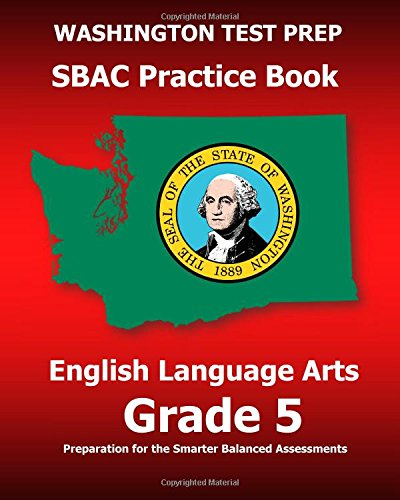 WASHINGTON TEST PREP SBAC Practice Book English Language Arts Grade 5: Preparation for the Smarter Balanced ELA/Literacy Assessments
