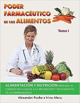 Poder farmacéutico de los alimentos: Alimentación Y Nutrición Aplicada Al Cuidado De La Salud, a La Prevención Y Tratamientos De Las Enfermedades (Spanish ...