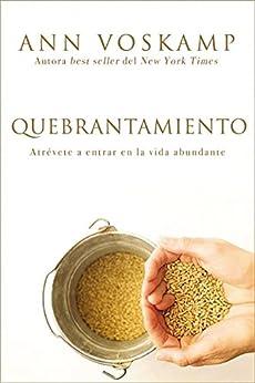 Quebrantamiento: Atrévete a entrar en la vida abundante (Spanish Edition) by [Voskamp, Ann]