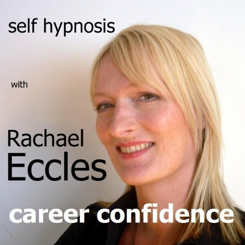 Career Confidence: Career Development Hypnosis, for Confidence, Focus, Self-belief and Motivation to Move on to the Next Level, Hypnotherapy Self Hypnosis CD