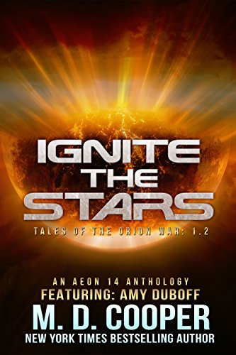 Ignite the Stars: An Anthology (Aeon 14: Tales of the Orion War Book 2)