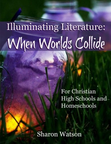 Illuminating Literature: When Worlds Collide: For Christian High Schools and Homeschools