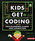 Programming Games and Animation (Kids Get Coding)