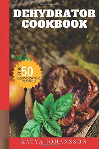 Dehydrator Cookbook 50 Tasty Recipes product image