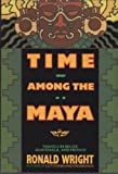 Time among the Maya, Ronald Wright, 0805014705