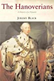 The Hanoverians: The History of a Dynasty (Dynasties), Jeremy Black, 1852855819